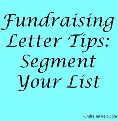 One of the best fundraising letter tips is to segment your donor list. Why? Because you need to write differently to your main donor categories so that you can measure your response rates and improve your results.