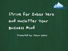 Strive for Inbox Zero and Unclutter Your Business Mind - this presentation is from the Austin Internet Marketing Meetup on May 30, 2013: http://www.meetup.com/affiliate-summit-austin/events/119174512/