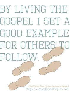 LDS Sharing Time September 2014 Week 4: By living the gospel I set a good example for others to follow.
