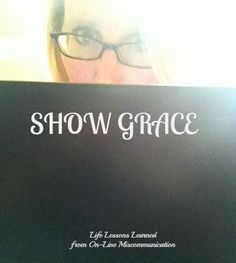 Life Lessons Learned From On-Line MIScommunication  - this is an important read for EVERYONE!! Words, laced with grace, matter