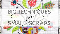 Big Techniques from Small Scraps class on Craftsy.com