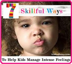 7 Skillful Ways to Help Kids Manage Intense Feelings.  #ece #earlyed #parenting #preschool