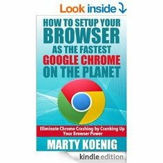 Amazon.com: How to Setup Your Browser as the FASTEST GOOGLE CHROME on the Planet:: Eliminate Chrome Crashing by Cranking Up Your Browser Pow...