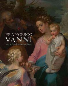 Francesco Vanni : art in late Renaissance Siena / John Marciari and Suzanne Boorsch