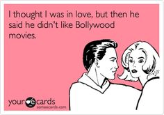 Future hubby must watch Bollywood movies with me.