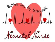 I am proud to be a neonatal nurse!