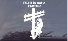 Fear is Not a Factor Decal for electrical power linemen...if you are an electrical lineman maybe this is the decal you prefer. factor decal