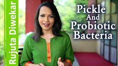 Pickle and probiotic bacteria - Indian food wisdom by Rujuta Diwekar