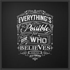 Everything's possible for one who believes.