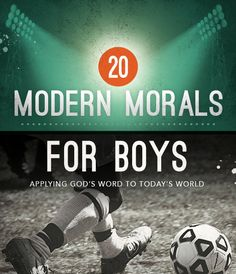 20 Modern Morals all Boys should be taught (and how to teach them so they will actually sink in!)