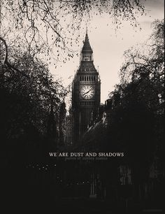 We are dust and shadows. The Infernal Devices