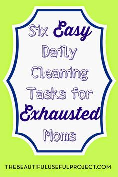 The Beautiful Useful Project: Six Easy Daily Cleaning Tasks for Exhausted Moms