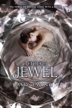 The Jewel by Amy Ewing - Violet, a poor girl from the outer city, finds forbidden romance and uncovers brutal secrets when, after three years of training, she is purchased by a royal family as a surrogate mother for royal children.