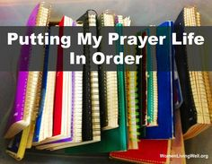 Putting My Prayer Life In Order by Women living Well Ministries. she walks you through how she puts things in order. I want to try this