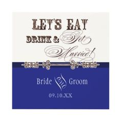 I LOVE my job!  Tonight, a rush design for a bride needing custom coloring and having no time to spare to order her Wedding Invitation Suite and matching labels.  This is what we came up with: Eat, Drink n Get Married Bridal Wedding Invitation by AudreyJeanne