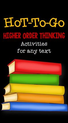 Higher order thinking activities for any text.