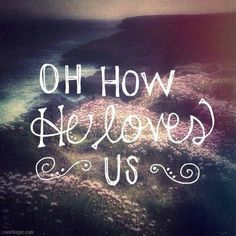 """""""We love because He first loved us""""      -1 John 4:19"""