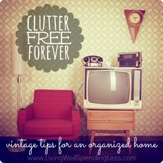 Clutter Free Forever. Our grandparents knew some powerful secrets about staying organized that most of us have forgotten. If you struggle with too much clutter, not enough storage space, or trouble keeping it all organized you will not want to miss these vintage tips on how to permanently rid your life of clutter! stay organ, storage spaces, houses, vintage room, organized home, free forev, staying organized, retro vintage, clutter free