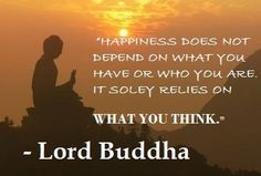#Happiness does not depend on what you have or who you are it solely relies on what you think. - #Buddha    stonebuddhastatues.com
