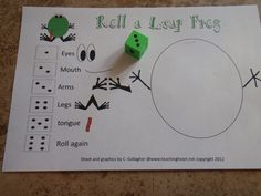 Roll a Leap Frog Dice Game. Provide dice per pair of students.   Students take turning rolling the dice and drawing the part of the frog. As you can see in the picture, this student rolled a three. So, they drew the arms of the