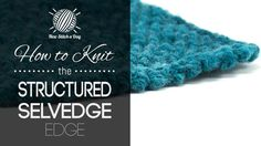 How to Knit the Structured Selvedge Edge