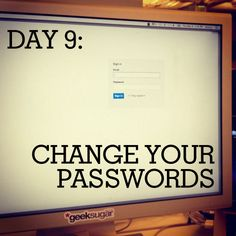 Change those old, obvious passwords