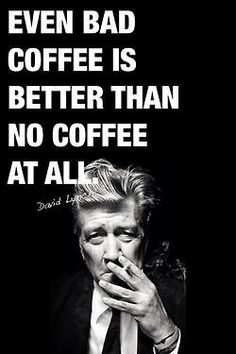 film, peopl, art, coffee, inspir, david lynch, bad coffe, quot, davidlynch