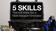 5 Skills That Will Make You a More Valuable Filmmaker #filmmaking