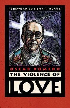 The Violence of Love by Salvadoran Archbishop Oscar Romero (Martyr)