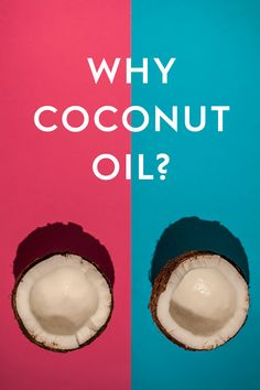 WHY COCONUT OIL: why