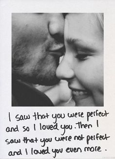Self reflection; when you love someone they do not have to be perfect just the same way you are not!