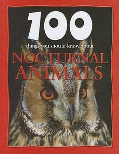 100 Things You Should Know About Nocturnal Animals