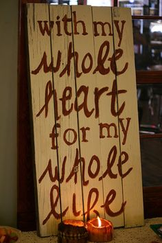painted sign - with my whole heart for my whole life