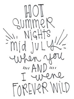 Hot summer nights mid July when you and I were forever wild - Lana del Rey, Young & Beautiful