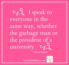 Speak to everyone with respect. Not that difficult!!!! However, if you disrespect me, you will regret it. wwwGratitudeHabitat.com #Einstein-quote #respect
