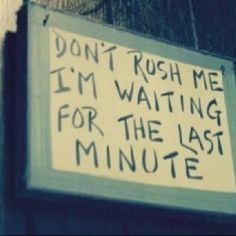 time management, life motto, funni, thought, last minute