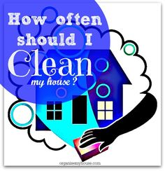 how often should i clean my house