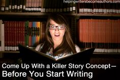 Come Up With a Killer Story Concept--Before You Start Writing - Helping Writers Become Authors.