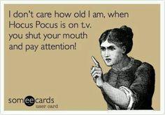 Hocus pocus....I own the movie and I'm still like this hahahaha !