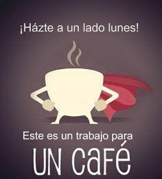¡Házte a un lado lunes! Este es un trabajo para UN CAFÉ #Lunes