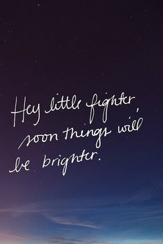 Hey little fighter....