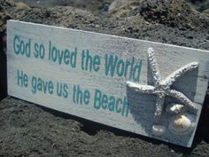 God So Loved The World He Gave Us The Beach...I wish I lived closer to it :(