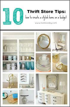 Top 10 thrift store shopping tips...shows how to create a stylish home on a small budget. Great ideas!