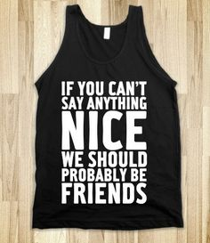 "FUNNY SHIRT: ""If You Can't Say Anything Nice, We Should Probably Be Friends"""