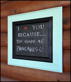 I Love You Because chalkboard!! Love this idea!! Could be done so much cheaper!!!