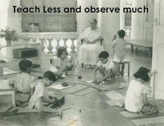 Montessori.  Teach less ...  Observe much ...