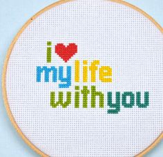 """""""i ♥ my life with you"""" cross stitch pattern on etsy - made' this for the hubby as a v-day pressie :)"""