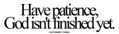 patience!!