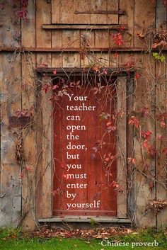your teacher can open the door, but you must enter by yourself - chinese proverb