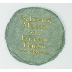 """A beautiful way to remember the life of your pet, this garden stones says, """"In Loving Memory of a Faithful Friend.""""     Because pets are important parts of our lives, it is important to recognize and honor what a special role they played in our lives.  This stepping stone can help serve as a remembrance of that life, whether it is placed by a favorite tree in the yard where your pet played or napped, by your pet's bed or kennel, or even where your pet's ashes are spread.    $19.99 step stone, garden stones, pet beds, pet play, stepping stones"""